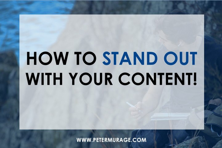 How To Stand Out With Your Content!